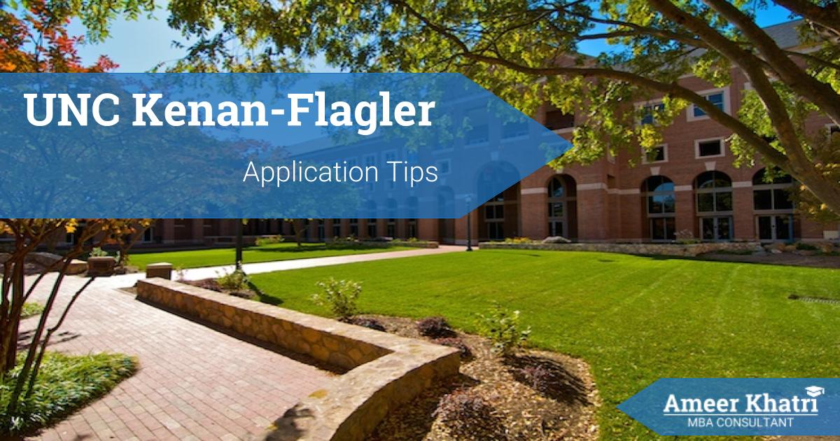 Kenan Flagler Application Essay Tips - Ameer Khatri, MBA Consultant