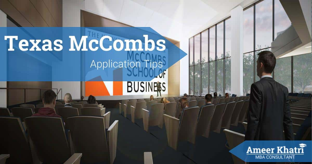 Texas McCombs Application Essay Tips - Ameer Khatri, MBA Consultant