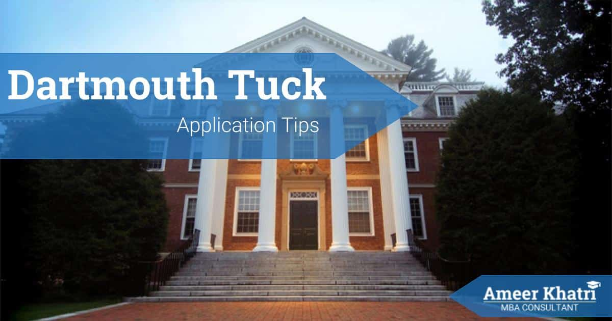 TUCK MBA Application Essay Tips - Ameer Khatri, MBA Consultant